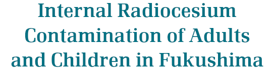 Internal Radiocesium Contamination of Adults and Children in Fukushima