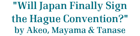 Will Japan Finally Sign the Hague Convention?   by Akeo, Mayama & Tanase