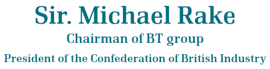 Sir. Michael Rake,Chairman of BT group,President of the Confederation of British Industry