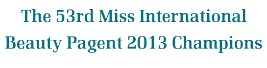 The 53rd Miss International Beauty Pagent 2013 Champions